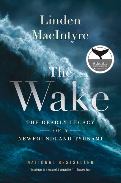 The Wake: The Deadly Legacy Of A Newfoundland Tsunami by Linden Macintyre