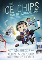 The Ice Chips And The Magical Rink: Ice Chips Series Book 1