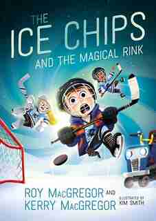 The Ice Chips And The Magical Rink: Ice Chips Series Book 1 by Roy Macgregor
