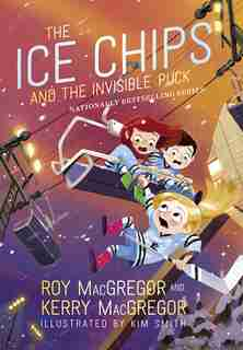 The Ice Chips And The Invisible Puck: Ice Chips Series Book 3 by Roy Macgregor