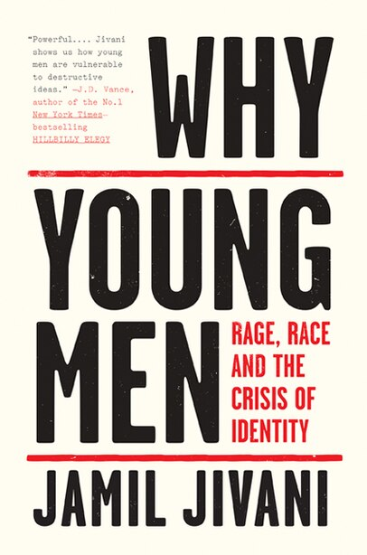 Why Young Men: Rage, Race And The Crisis Of Identity by Jamil Jivani