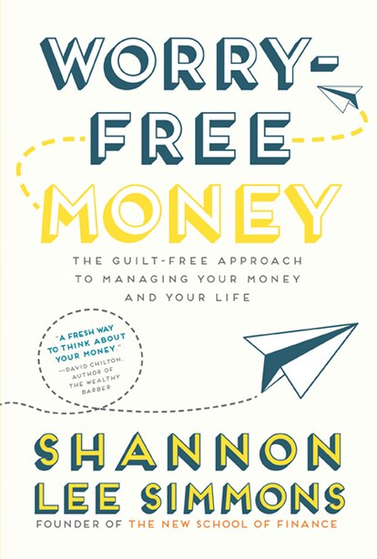 Worry-free Money: The Guilt-free Approach To Managing Your Money And Your Life by Shannon Lee Simmons