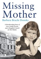 Book Missing Mother: A Heartbreaking Story Of Loss, Family Secrets And A Daughter's Search For Her Mother by Barbara Bracht Donsky