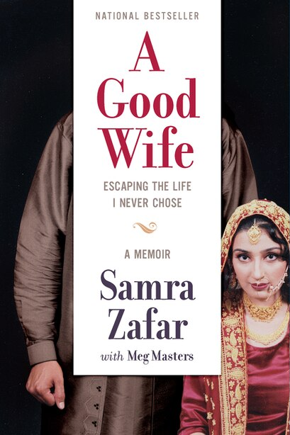 A Good Wife: Escaping The Life I Never Chose by Samra Zafar