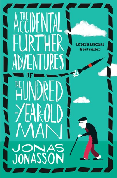 The Accidental Further Adventures Of The Hundred-year-old Man: A Novel by Jonas Jonasson