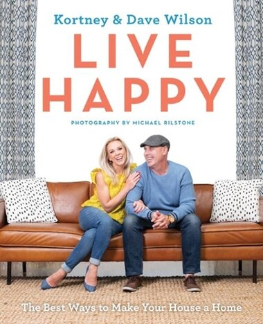 Live Happy: The Best Ways To Make Your House A Home by Kortney Wilson