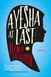 Ayesha At Last: A Novel by Uzma Jalaluddin