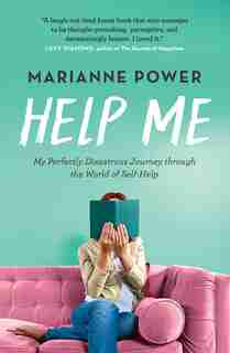 Help Me: My Perfectly Disastrous Journey Through The World Of Self-help by Marianne Power