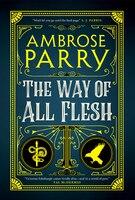 The Way Of All Flesh: A Novel