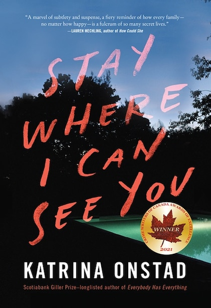 Stay Where I Can See You: A Novel by Katrina Onstad