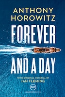 FOREVER & A DAY: A James Bond Novel
