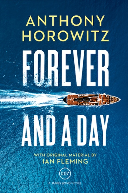FOREVER & A DAY: A James Bond Novel by Anthony Horowitz