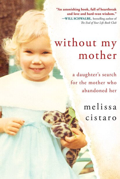 Without My Mother: A Daughter's Search For The Mother Who Abandoned Her by Melissa Cistaro