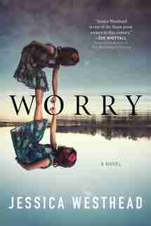 Worry: A Novel by Jessica Westhead