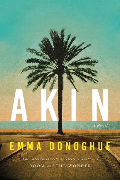 Akin: A Novel by EMMA DONOGHUE