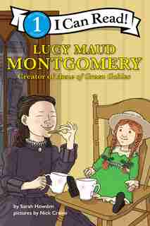I Can Read Fearless Girls #4: Lucy Maud Montgomery: I Can Read Level 1 by Sarah Howden
