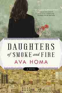 Daughters Of Smoke And Fire: A Novel by Ava Homa