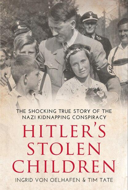Hitler's Stolen Children: The Shocking True Story Of The Nazi Kidnapping Conspiracy by Ingrid Von Oelhafen