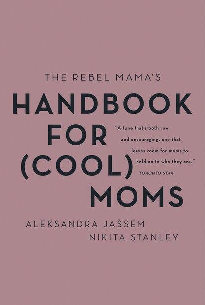 The Rebel Mama's Handbook For (cool) Moms by Aleks Jassem