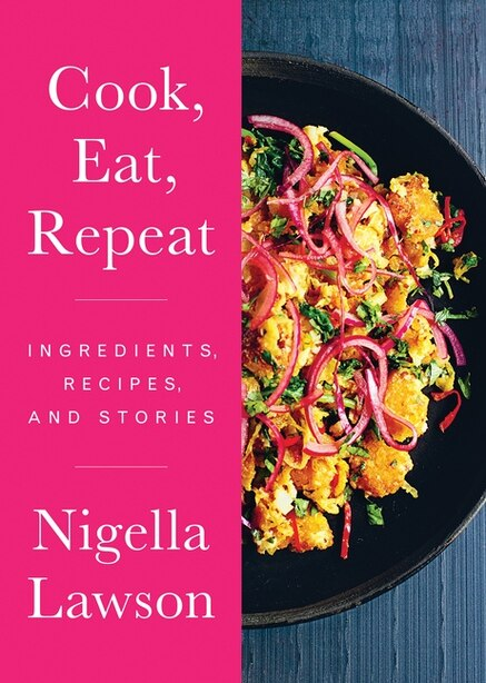 Cook, Eat, Repeat: Ingredients, Recipes, And Stories by Nigella Lawson