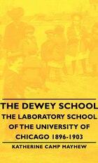 The Dewey School - The Laboratory School of the University of Chicago 1896-1903
