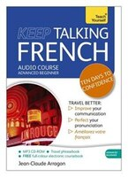 Keep Talking French Audio Course - Ten Days To Confidence: Advanced Beginner's Guide To Speaking…