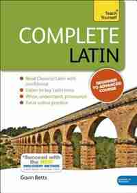 Complete Latin Beginner To Intermediate Course: Learn To Read, Write, Speak And Understand A New Language de Gavin Betts
