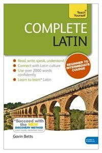Complete Latin Beginner To Intermediate Course: Learn To Read, Write, Speak And Understand A New…
