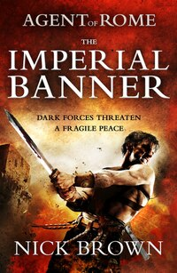 Agent Of Rome: The Imperial Banner