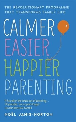 Calmer, Easier, Happier Parenting by Noël Janis-norton