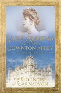 Book Lady Almina And The Real Downton Abbey by Countess Of Carnarvon Countess Of Carnarvon