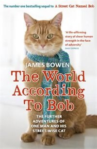 Book The World According To Bob: The Further Adventures Of One Man And His Street-wise Cat by James Bowen