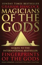 Magicians Of The Gods: The Forgotten Wisdom Of Earth's Lost Civilisation ? The Sequel To…