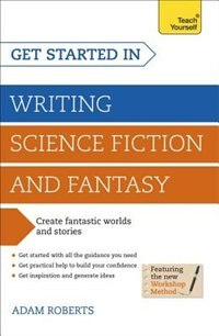 Get Started In: Writing Science Fiction And Fantasy