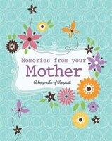 MEMORIES FROM YOUR MOTHER