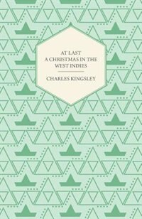 At Last - A Christmas in the West Indies by Charles Kingsley
