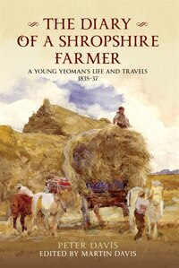 The Diary Of A Shropshire Farmer: A Young Yeoman's Life And Travels 1835-37