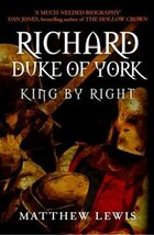 Richard, Duke Of York: King By Right