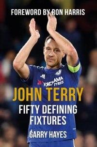 John Terry Fifty Defining Fixtures de Garry Hayes