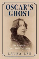 Oscar's Ghost: The Battle For Oscar Wilde's Legacy