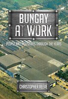 Bungay At Work: People And Industries Through The Years