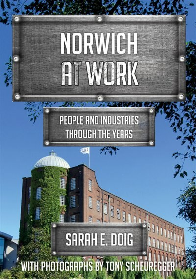 Norwich At Work: People And Industries Through The Years by Sarah E. Doig