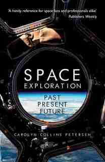 Space Exploration: Past, Present, Future by Carolyn Petersen