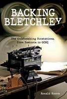 Backing Bletchley: The Codebreaking Outstations, From Eastcote To Gchq