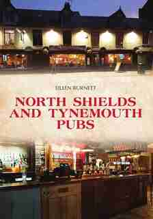 North Shields And Tynemouth Pubs by Eileen Burnett