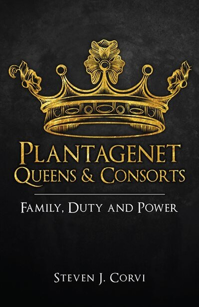 Plantagenet Queens & Consorts: Family, Duty And Power by Steven J. Corvi