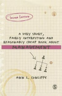 A Very Short, Fairly Interesting And Reasonably Cheap Book About Management by Ann L Cunliffe