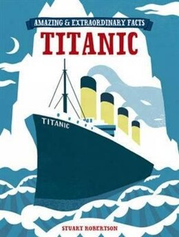 Book Amazing & Extraordinary Facts - The Titanic by Stuart Robertson
