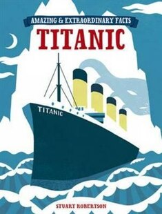 Amazing & Extraordinary Facts - The Titanic