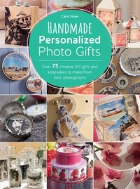 Handmade Personalized Photo Gifts: Over 75 Creative Diy Gifts And Keepsakes To Make From Your…